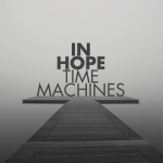 In Hope: Time Machines (Pre-Order)
