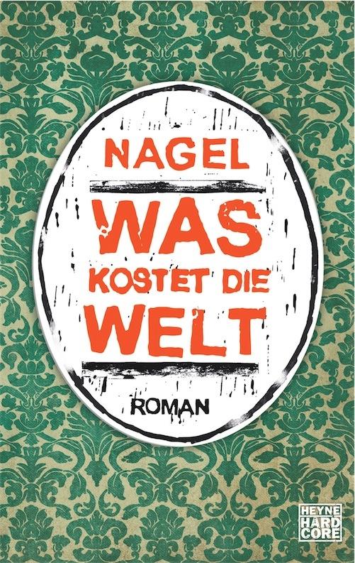 Nagel: Was kostet die Welt. Roman (Taschenbuch)