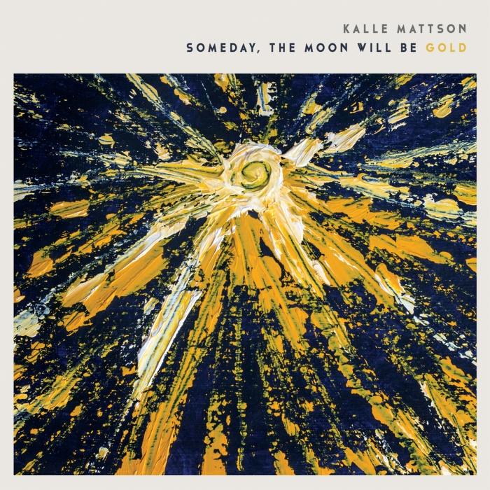 Kalle Mattson - Someday, The Moon Will Be Gold CD/Vinyl
